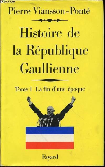 HISTOIRE DE LA REPULIQUE GAULLIENNE - TOME 1 : LA FIN D'UNE EPOQUE MAI 1958- JUILLET 1962 / COLLECTION