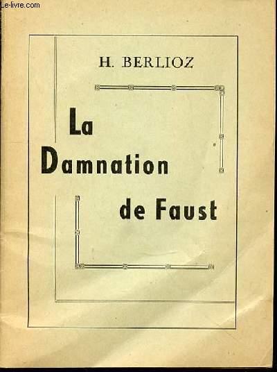 LA DAMNATION DE FAUST : LEGENDE DRAMATIQUE EN QUATRE PARTIES - TEXTE ET MUSIQUE DE HECTOR BERLIOZ.