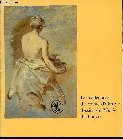 LES COLLECTIONS DU COMTE D'ORSAY : DESSINS DU MUSEE DU LOUVRE - LXXVIII EME EXPOSITION DU CABINET DES DESSINS / 24 FEVRIER-30 MAI 1983.
