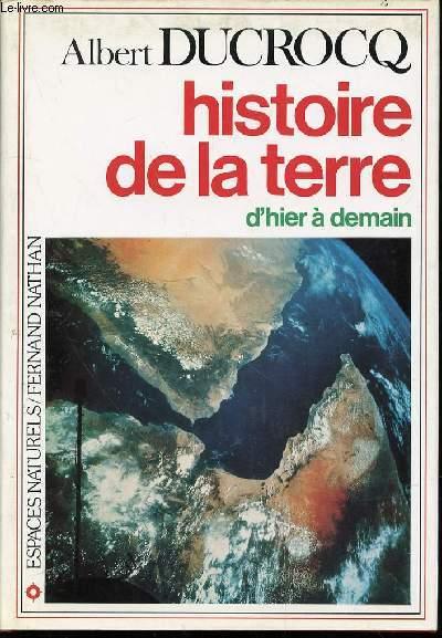 HISTOIRE DE LA TERRE D'HIER A DEMAIN - COLLECTION