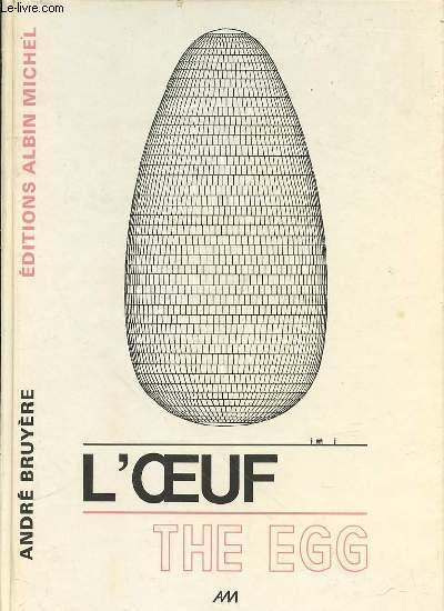 L'OEUF - THE EGG. PREFACE DE GILLES LAPOUGE - POSTFACE DE CHARLES BALADIER.