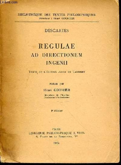 REGULAE AD DIRECTIONEM INGENII - TEXTE DE L'EDITION ADAM ET TANNERY / NOTICE PAR HENRI GOUHIER.