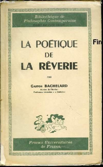 LA POETIQUE DE LA REVERIE - BIBLIOTHEQUE DE PHILOSOPHIE CONTEMPORAINE.