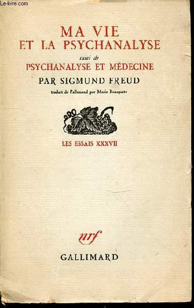MA VIE ET LA PSYCHANALYSE - SUIVI DE PSYCHANALYSE ET MEDECINE. LES ESSAIS XXXVII.