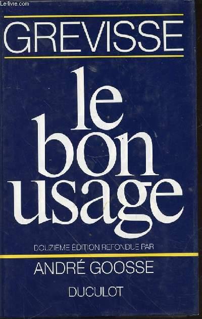 LE BON USAGE : GRAMMAIRE FRANCAISE 1988 - DOUZIEME EDITION REFONDUE PAR ANDRE GOOSE.
