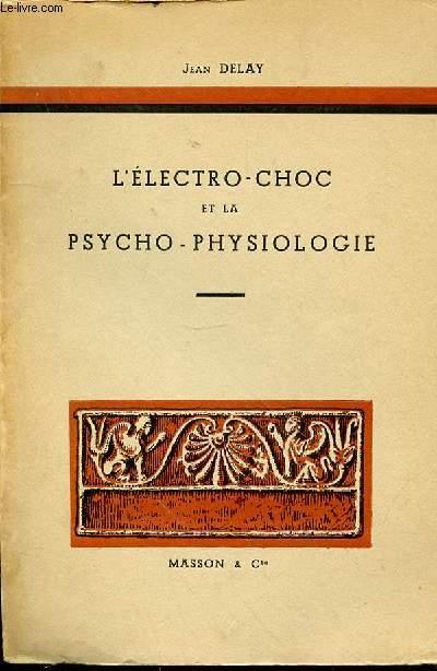 L'ELECTRO-CHOC ET LA PSYCHO-PHYSIOLOGIE.