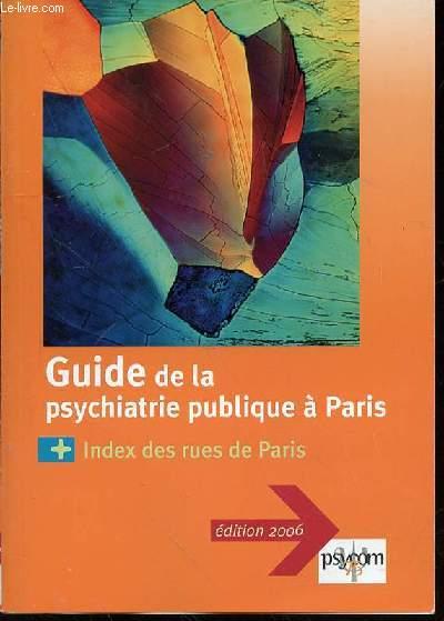 GUIDE DE LA PSYCHIATRIE PUBLIQUE A PARIS + INDEX DES RUES DE PARIS.