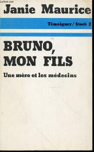 BRUNO, MON FILS : UNE MERE ET LES MEDECINS - COLLECTION