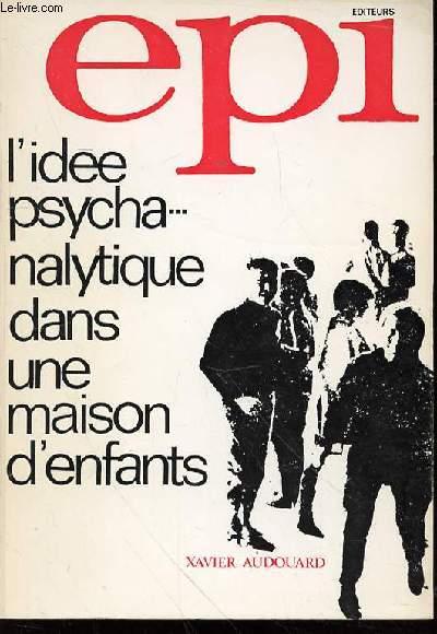 L'IDEE PSYCHANALYTIQUE DANS UNE MAISON D'ENFANTS - CINQ ANS D'ECOUTE EDUCATIVE L'ECOLE DES SAMUELS 1965-1970.