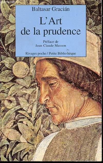 L'ART DE LA PRUDENCE - PREFACE ET ANNOTE PAR JEAN-CLAUDE MASSON.