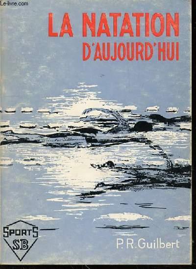 LA NATATION D'AUJOURD'HUI - ETUDE TECHNIQUE, METHODE D'APPRENTISSAGE, PRINCIPES D'ENTRAINEMENT. DESSINS DE L'AUTEUR.