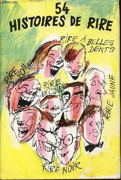 54 HISTOIRES DE RIRE : RIRE A BELLES DENTS, RIRE EN COIN, RIRE JAUNE, RIRE NOIR, RIRE FOU - PREFACE DE PIERRE LHOSTE / ILLUSTRATIONS DE GEORGES BEUVILLE.