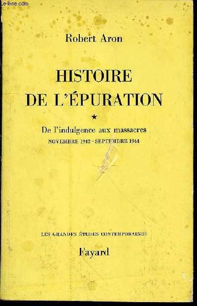 HISTOIRE DE L'EPURATION - TOME 1 : DE L'INDULGENCE AUX MASSACRES (NOVEMBRE 1942 - SEPTEMBRE 1944). COLLECTION