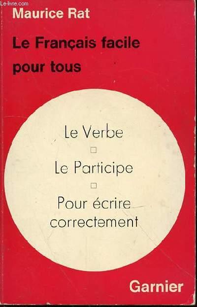 LE FRANCAIS FACILE POUR TOUS N°2 : LE VERBE, LE PARTICIPE, POUR ECRIRE CORRECTEMENT.