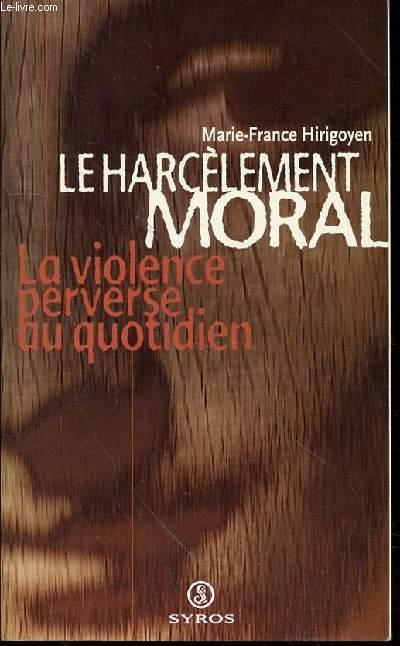 LE HARCELEMENT MORAL - LA VIOLENCE PERVERSE AU QUOTIDIEN.