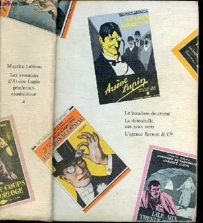 ARSENE LUPIN - TOME 4 : LE BOUCHON DE CRISTAL + LA DEMOISELLE AUX YERTS + L'AGENCE BARNETT & CIE.