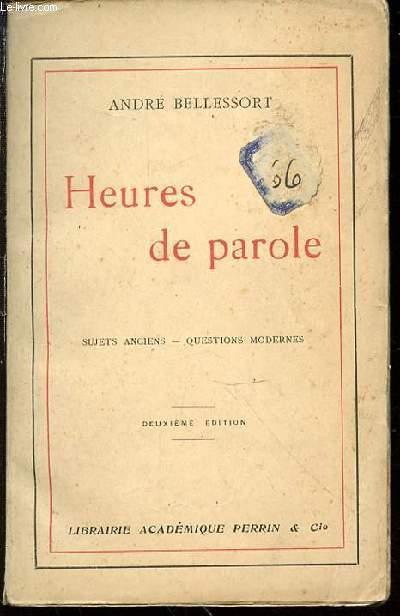 HEURES DE PAROLE - SUJETS ANCIENS, QUESTIONS MODERNES.