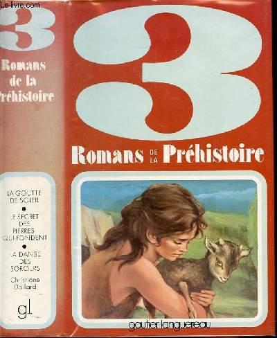 3 ROMANS DE LA PREHISTOIRE  : LA GOUTTE DE SOLEIL/ LE SECRET DES PIERRES QUI FONDENT / LA DANSE DES SORCIERS
