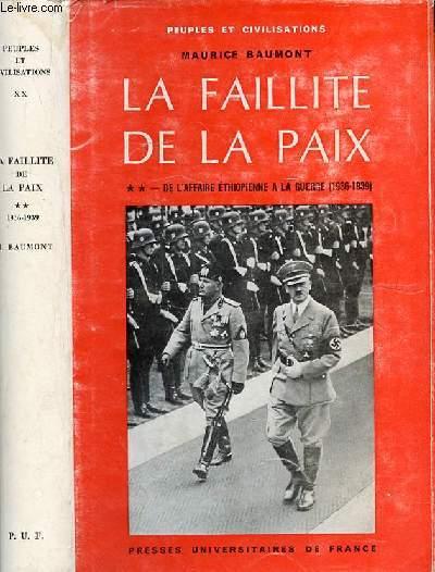 LA FAILLITE DE LA PAIX - TOME 20 - PEUPLES ET CIVILISATIONS - DE L'AFFAIRE ETHIOPIENNE A LA GUERRE (1936-1939) - VOLUME 2
