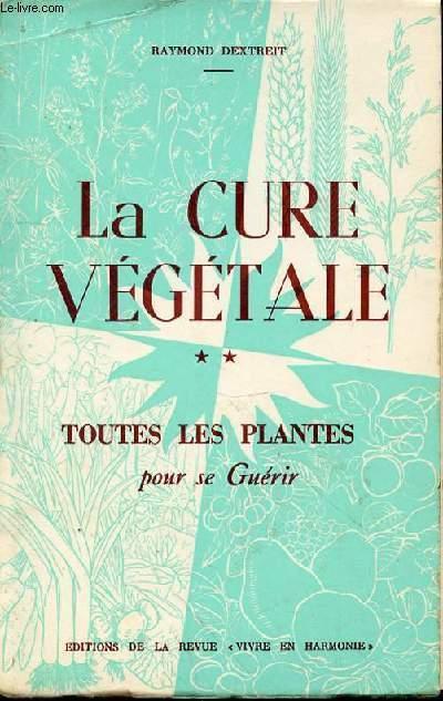 LA CURE VEGETALE - TOME 2 - TOUTES LES PLANTES POUR SE GUERIR