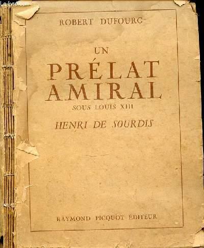 UN PRELAT AMIRAL SOUS LOUIS XIII - HENRI DE SOURDIS