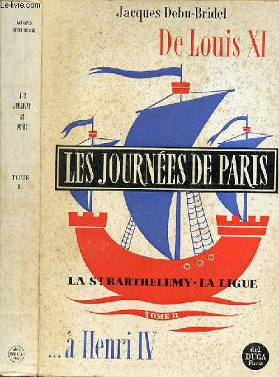 LES JOURNEES DE PARIS - DE LOUIS XI A HENRI IV - TOME 2