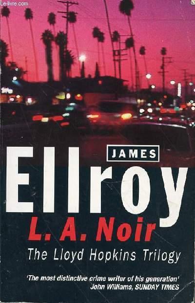 L. A. NOIR THE LLOYD HOPKINS TRILOGY
