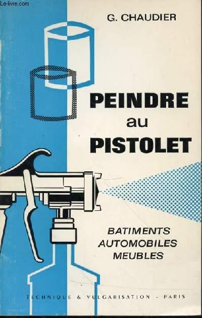 PEINDRE AU PISTOLET - BATIMENTS AUTOMOBILES MEUBLES