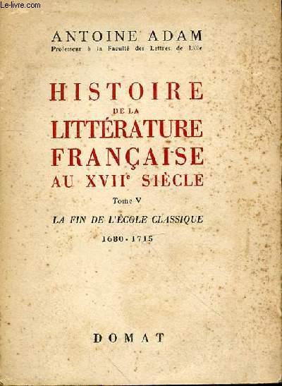HISTOIRE DE LA LITTERATURE FRANCAIS AU XVII SIECLE TOME V - LA FIN DE L'ECOLE CLASSIQUE 1680-1715