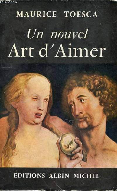UN NOUVEL ART D'AIMER  Suivi de commentaires sur les théories amoureuses d'Ovide, La Bruyère, Sade, Stendhal, Bourget, Maurois, Chardonne, Montherlant, Dutourd, etc.