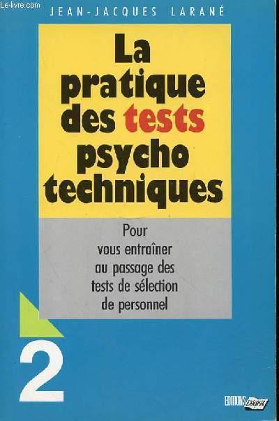 LA PRATIQUE DES TESTS PSYCHO TECHNIQUES- POUR ENTRAINER AU PASSAGE DES TESTS DE SELECTION DE PERSONNEL - 2 -
