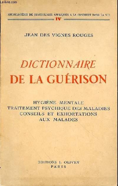 DICTIONNAIRE DE LA GUERISON - HYGIENE MENTALE - TRAITEMENT PSYCHIQUE DES MALADIES - CONSEILS ET EXHORTATIONS AUX MALADES