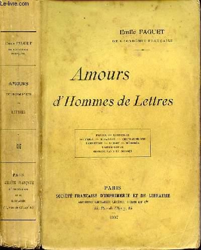 AMOURS D'HOMMES DE LETTRES - PASCAL - CORNEILLE - VOLTAIRE - MIRABEAU - CHATEAUBRIAND - LAMARTINE - GUIZOT - MERIMEE - SAINTE BEUVE - GEORGE SAND ET MUSSET