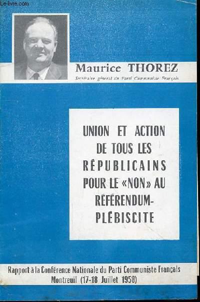 FASCICULE - UNION ET ACTION DE TOUS LES REPUBLICAINS POUR LE NON AU REFERENDUM PLEBISCITE - RAPPORT A LA CONFERENCE NATIONALE DU PARTI COMMUNISTE FRANCAIS MONTREUIL (17-18 JUILLET 1958)