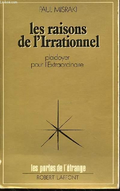 LES RAISONS DE L'IRRATIONNEL - PLAIDOYER POUR L'EXTRAORDINAIRE