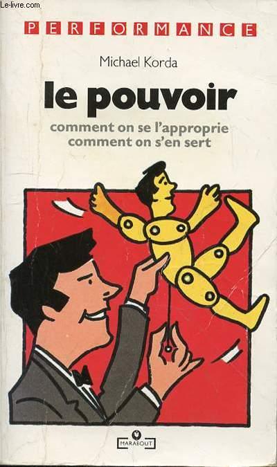 LE POUVOIR COMMENT ON SE L'APPROPRIE COMMENT ON S'EN SERT