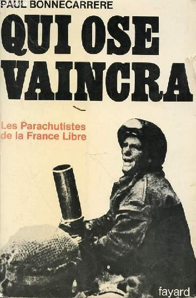 QUI OSE VAINCRA - LES PARACHUTISTES DE LA FRANCE LIBRE