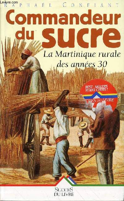 COMMANDEUR DU SUCRE - LA MARTINIQUE RURALE DES ANNEES 30