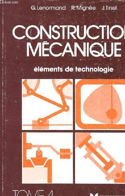 CONSTRUCTION MECANIQUE - ELEMENTS DE TECHNOLOGIE - TOME 4