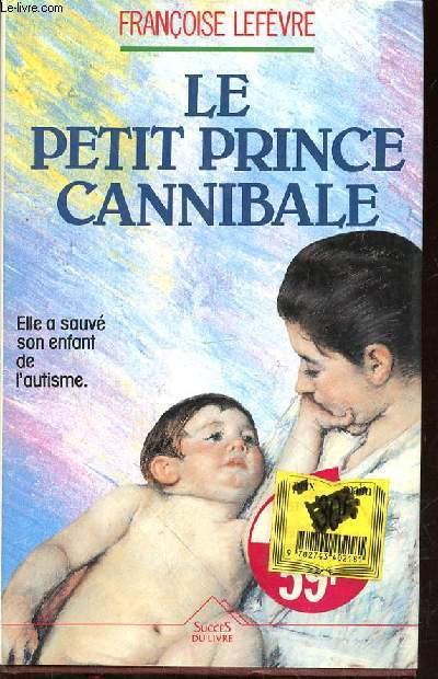 LE PETIT PRINCE CANNIBALE - ELLE A SAUVE SON ENFANT DE L'AUTISME