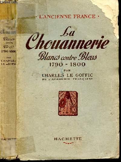 LA CHOUANNERIE - BLANCS CONTRE BLEUS 1790-1800