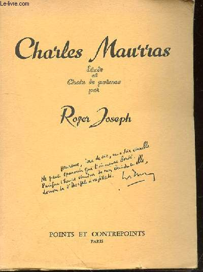 LE POETE CHARLES MAURRAS OU LA MUSE INTERIEURE essai, suivi d'une bibliographie poetique complete de Charles Maurras