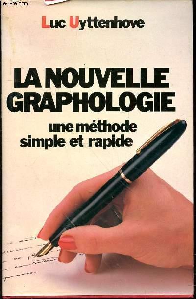 LA NOUVELLE GRAPHOLOGIE - UNE METHODE SIMPLE ET RAPIDE