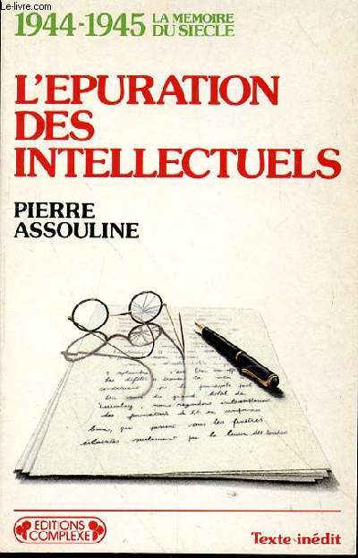 L'EPURATION DES INTELLECTUELS - 1944-1945 LA MEMOIRE DU SIECLE