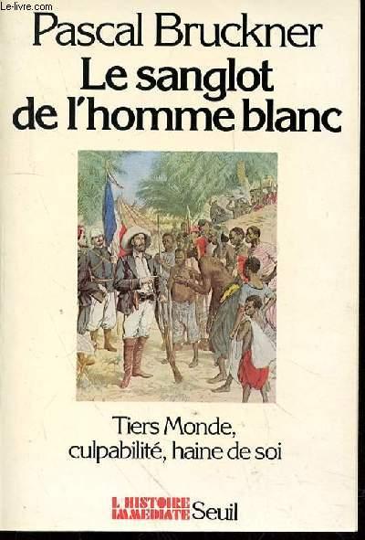 LE SANGLOT DE L'HOMME BLANC - TIERS MONDE CULPABILITE, HAINE DE SOI