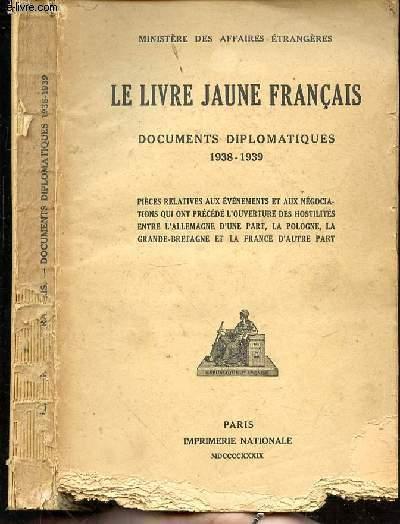 LE LIVRE JAUNE FRANCAIS - DOCUMENTS DIPLOMATIQUES - 1938-1939- pieces relatives aux evenements et aux negociations qui ont precede l'ouverture des hostilités entre l'allemagne d'une part la pologne la grande bretagne et la france d'autre part.