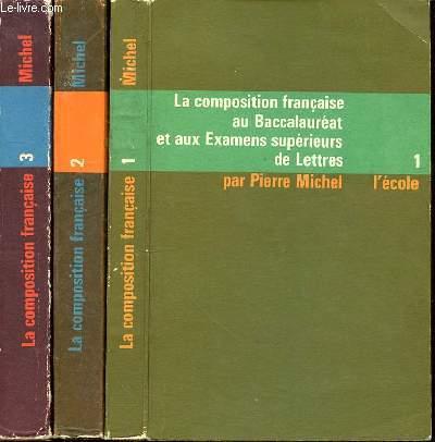LA COMPOSITION FRANCAISE AU BACCALAUREAT ET AUX EXAMENS SUPERIEURS DE LETTRES  EN 3 TOMES - EN 3 VOLUMES - T1. XVIe ET XVIIe - T2. XVIIIe ET XIXe SIECLES - T3. DE LA RENAISSANCE A NOS JOURS