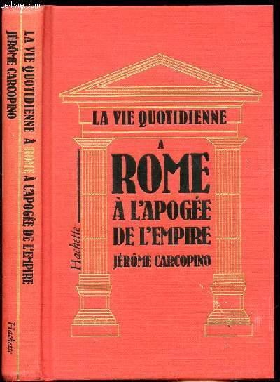 LA VIE QUOTIDIENNE A ROME A L'APOGEE DE L'EMPIRE