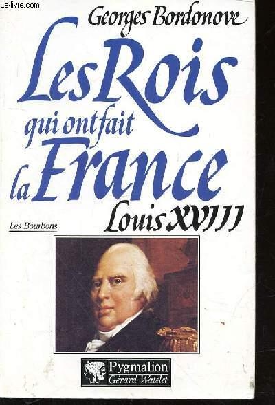 LES ROIS QUI ONT FAIT LA FRANCE LOUIS XVIII - LES BOURBONS