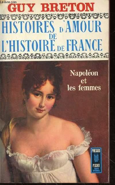 HISTOIRES D'AMOUR DE L'HISTOIRE DE FRANCE - NAPOLEON ET LES FEMMES - tome 7